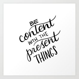 be content with the present things Art Print
