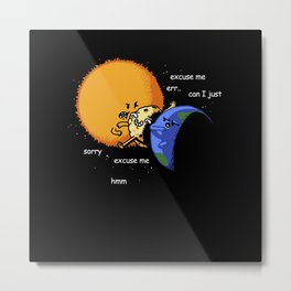 Excuse Me Total Solar Eclipse August 21 2017 Metal Print