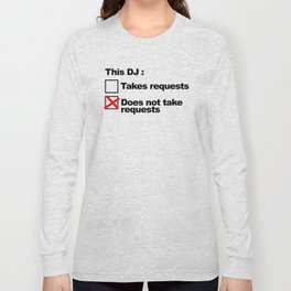 DJ Requests Rave Quote Long Sleeve T-shirt