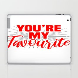 You're my favourite Laptop & iPad Skin