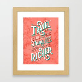 Travel is the Only Thing You Can Buy That Makes You Richer Framed Art Print