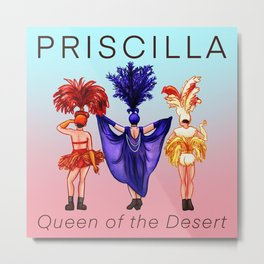PRISCILLA, QUEEN OF THE DESERT Metal Print