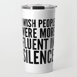 I Wish People Were More Fluent in Silence Travel Mug