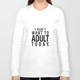 I don't want to Adult today Long Sleeve T-shirt