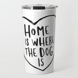 Home Is Where The Dog Is Travel Mug
