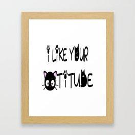 I Like Your Cattitude Framed Art Print