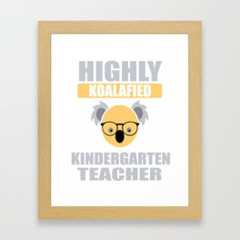 Highly Koalafied Kindergarten Teacher print Framed Art Print
