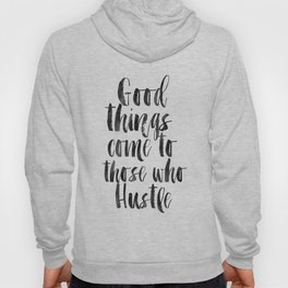 good things come to those who hustle,hustle hard,inspirational quote,motivational poster,quotes Hoody