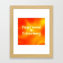 Forget Normal Be Extraordinary Framed Art Print