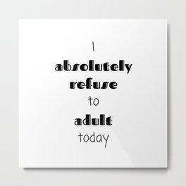 I refuse to adult Metal Print