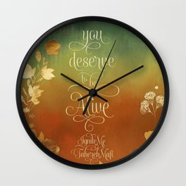 You deserve to be alive. Ignite Me Wall Clock