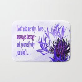 Don't ask me why I have massage therapy. Ask yourself why you don't. Bath Mat