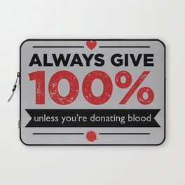 ALWAYS GIVE 100%, UNLESS YOU'RE DONATING BLOOD Laptop Sleeve
