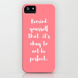 Remind yourself that it's okay not to be perfect iPhone Case