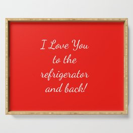 I Love You to the Refrigerator and Back! Serving Tray