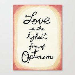 Love is the Highest Form of Optimism Canvas Print