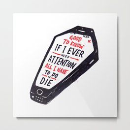 Brand New - Good To Know If I Ever Need Attention All I Have To Do Is Die Metal Print