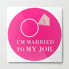 I'm married to my job valentine gift Metal Print