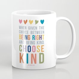 When Given the Choice Between Being Right and Being Kind, Choose Kind Quote Art Coffee Mug