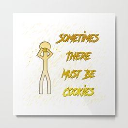 Sometimes There Must Be Cookies Metal Print