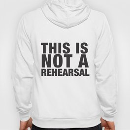 This Is Not A Rehearsal Hoody