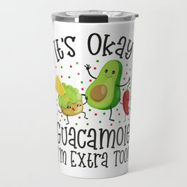 It's Okay Guacamole I'm Extra Too Travel Mug