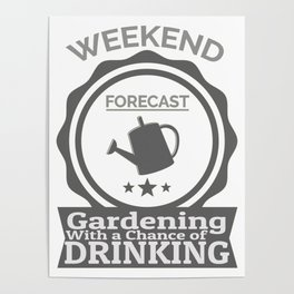 Weekend Forecast Gardening With Chance Of Drinking Poster