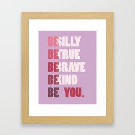 Be Silly,True, Brave, Kind, Be You Modern Motivational Framed Art Print
