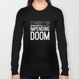 Standby for impending doom... Long Sleeve T-shirt