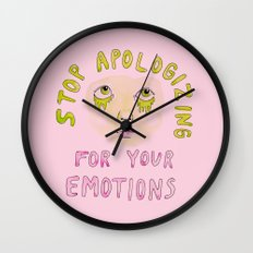 Stop apologizing for your emotions Wall Clock