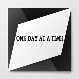 One Day at a Time (black) Metal Print