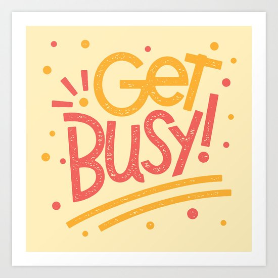 Get Busy! Art Print