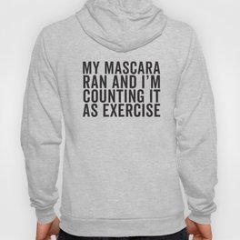 My Mascara Ran And I'm Counting It As Exercise, Quote Hoody