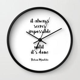 IT ALWAYS SEEMS IMPOSSIBLE UNTIL IT'S DONE - Nelson Mandela Wall Clock