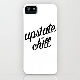 Upstate and Chill - for New Yorkers iPhone Case