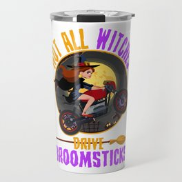 Not All Witches Drive Broomsticks Motorcycle Funny Travel Mug