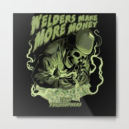 Welders Make More Money Metal Print