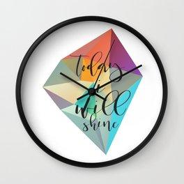 Today I Will Shine Wall Clock