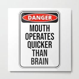 Mouth Operates Faster Than Brain Fun Saying Metal Print