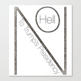 Hell No To Trump's Presidency Canvas Print