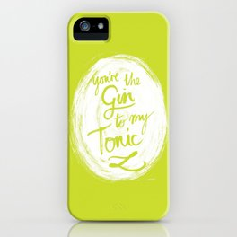 You're the Gin to my tonic iPhone Case