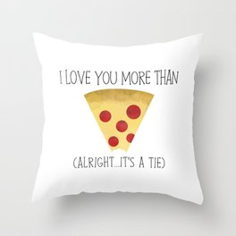 I Love You More Than Pizza (Alright... It's A Tie) Throw Pillow