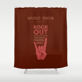 Rock Out — Music Snob Tip #541 Shower Curtain