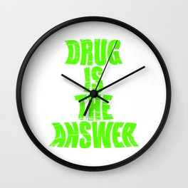 "Are You Always High Enough? this is the Drug t-shirt that'll Suit You ""Drug Is The Answer""  T-shirt Wall Clock"