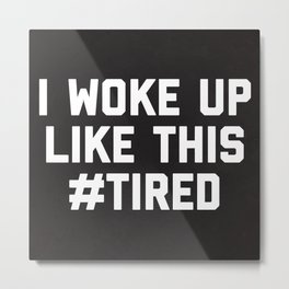 Woke Up Tired Funny Quote Metal Print
