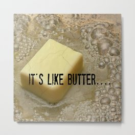 it's like butter - series 2 of 4 Metal Print