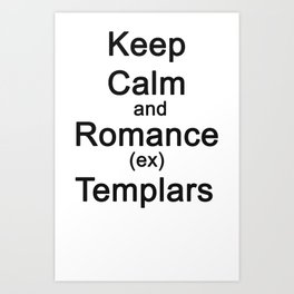 Keep Calm and Romance (ex) Templars Art Print