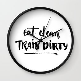 Eat clean train dirty Wall Clock