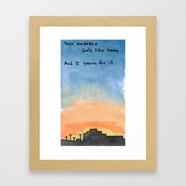 Your embrace feels like home. And I yearn for it. Framed Art Print