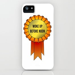 Woke Up Before Noon Award iPhone Case
